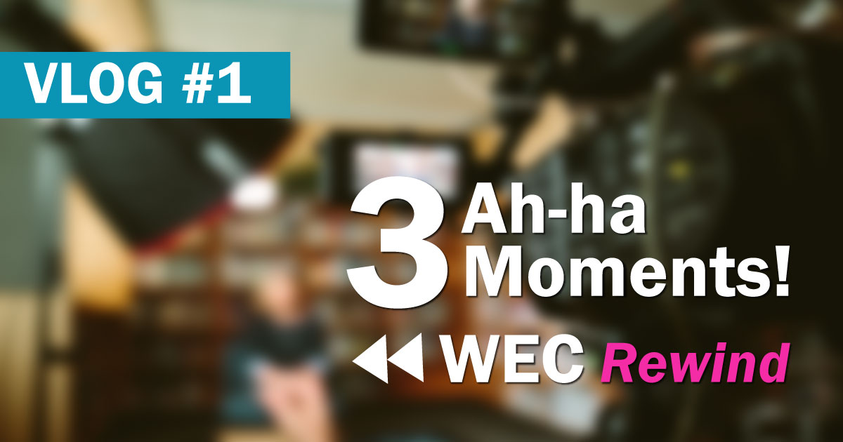 3 Ah-ha Moments WEC17