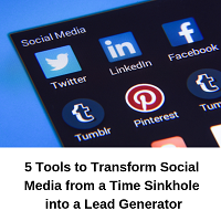 5 Tools to Transform Social Media from a Time Sinkhole into a Lead Generator
