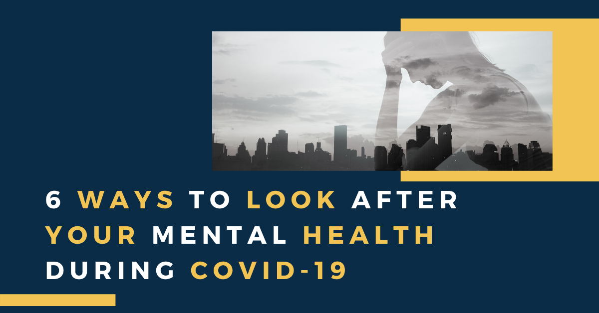6 WAYS TO LOOK AFTER YOUR MENTAL HEALTH DURING COVID-19-2