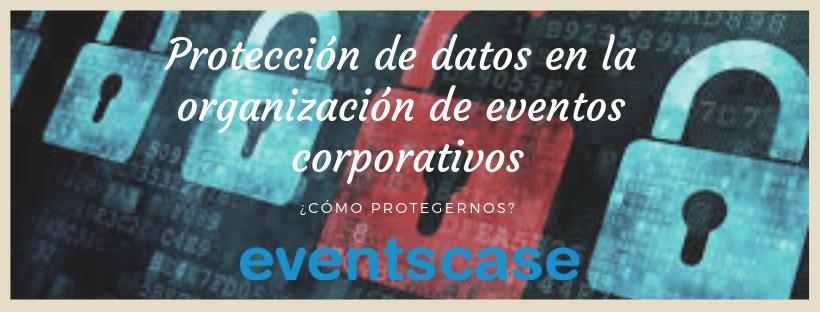 Protección de datos en la organización de eventos corporativos